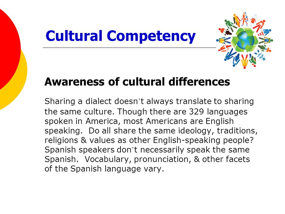 Cultural Competency Awareness of cultural differences.