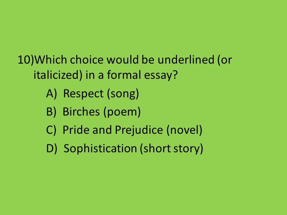 Which choice would be underlined (or italicized) in a formal essay