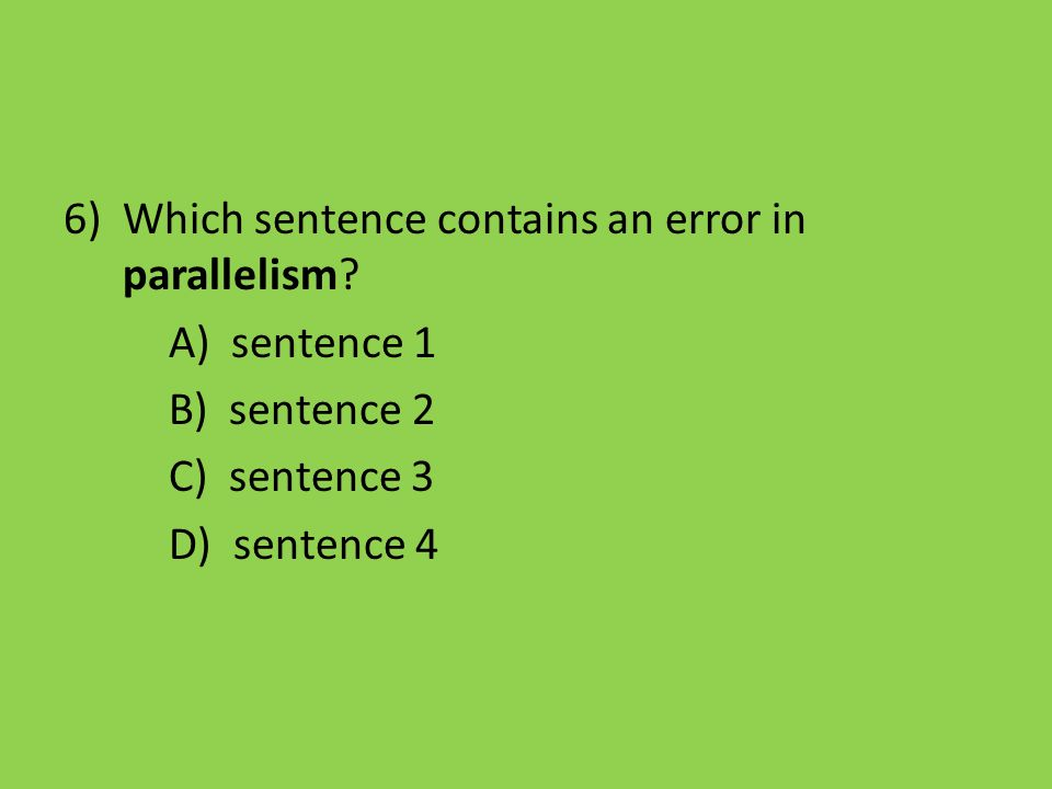 Which sentence contains an error in parallelism