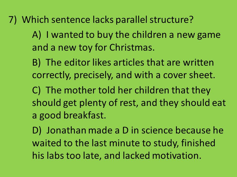 Which sentence lacks parallel structure