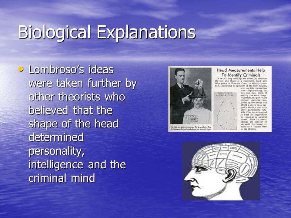 cesare lombroso's biological explanations how relevant Finally, because they are the product of biological forces, lombroso felt that  criminals lack  the following sections briefly outline some of the important  topics within the bio-criminological tradition  thus, these three factors, alone or  in combination, may help explain the apparent  lombroso, cesare.