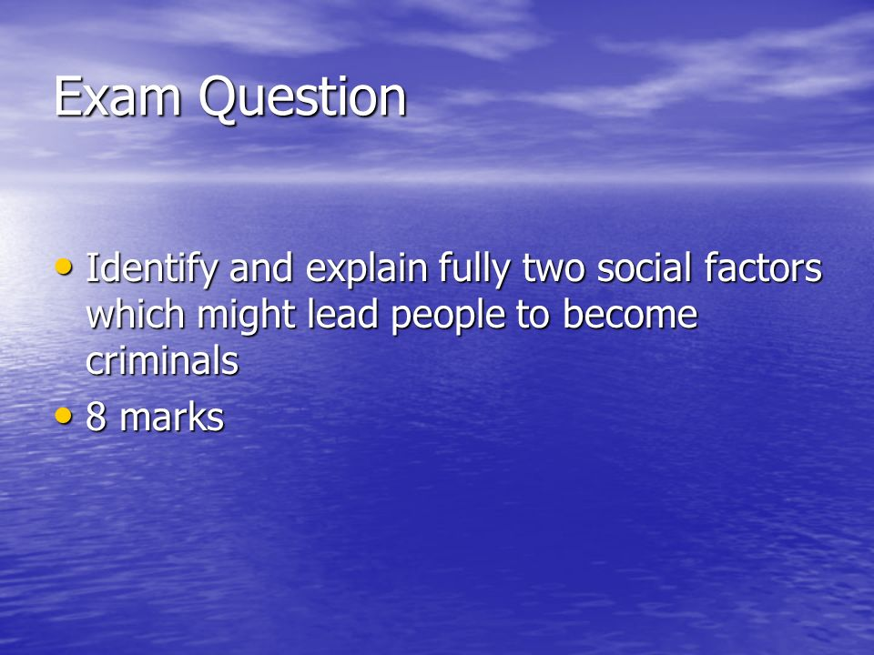 Exam Question Identify and explain fully two social factors which might lead people to become criminals.