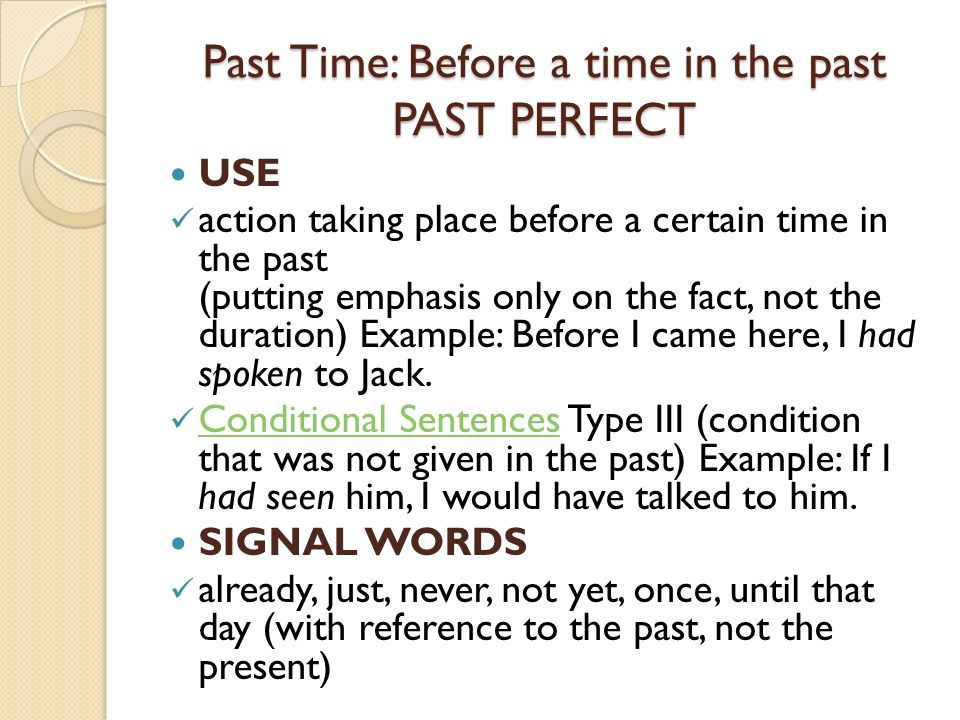 Past Time: Before a time in the past PAST PERFECT