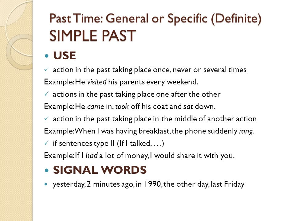 Past Time: General or Specific (Definite) SIMPLE PAST