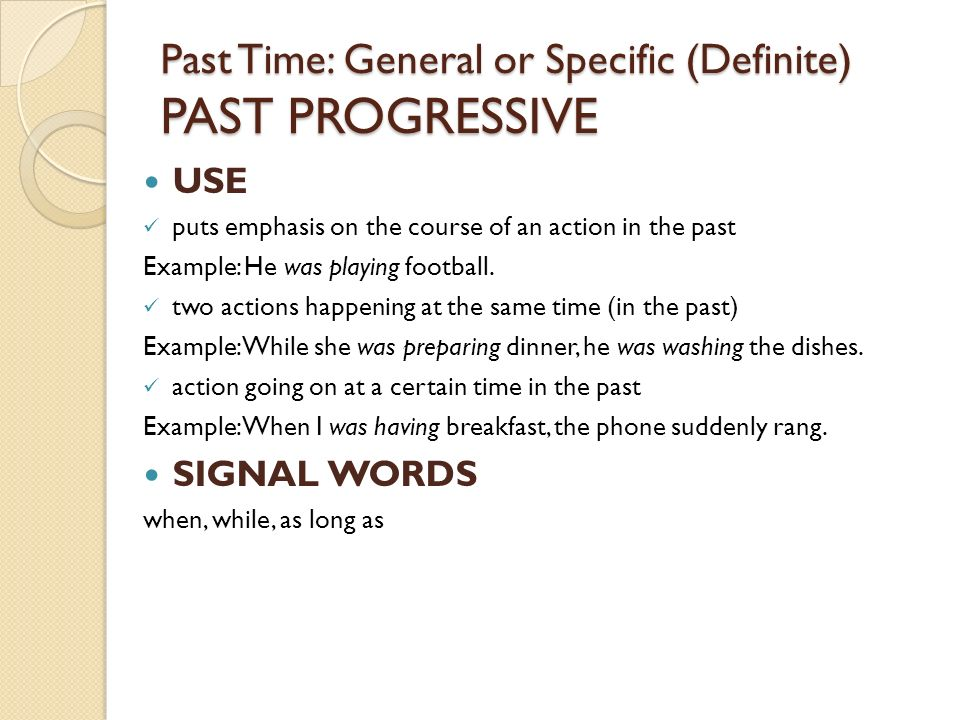 Past Time: General or Specific (Definite) PAST PROGRESSIVE