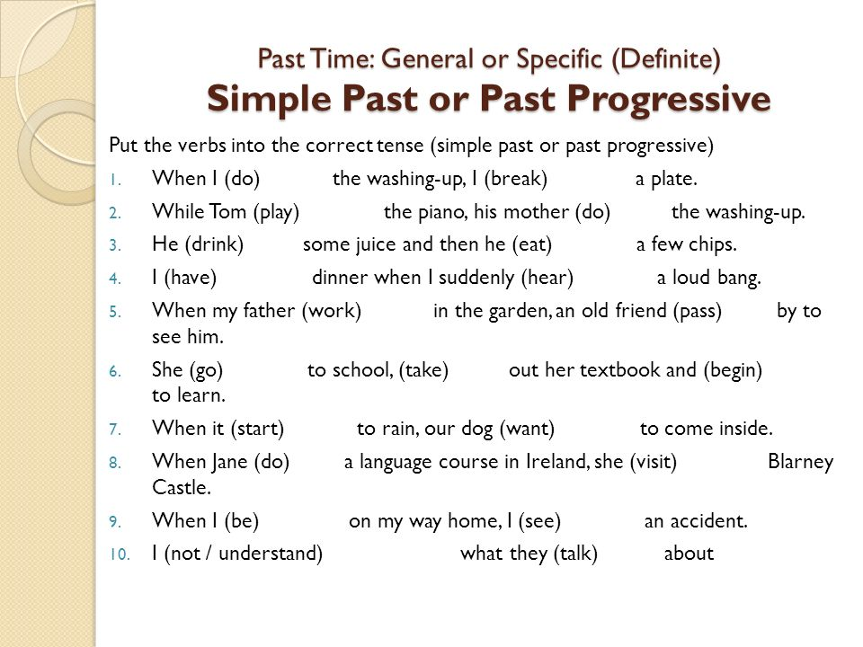 Past Time: General or Specific (Definite) Simple Past or Past Progressive