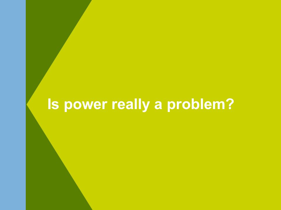 Is power really a problem