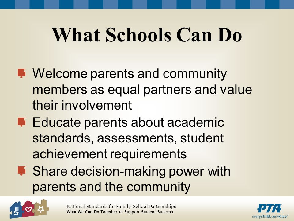 What Schools Can Do Welcome parents and community members as equal partners and value their involvement.