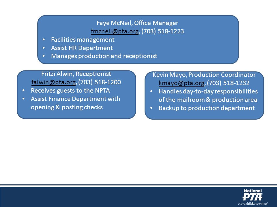 Faye McNeil, Office Manager fmcneil@pta.org, (703) 518-1223