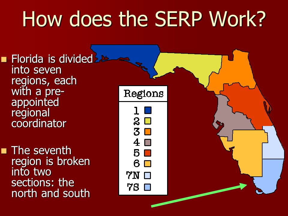 How does the SERP Work Florida is divided into seven regions, each with a pre-appointed regional coordinator.