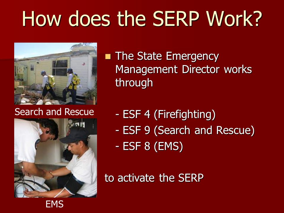 How does the SERP Work The State Emergency Management Director works through. - ESF 4 (Firefighting)