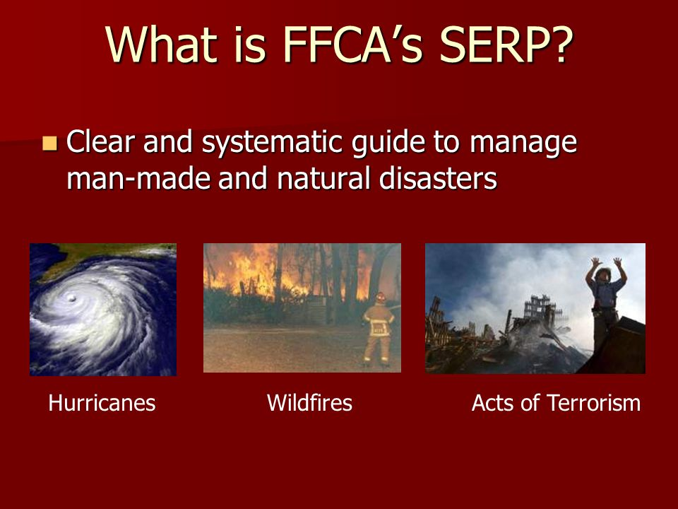 What is FFCA's SERP Clear and systematic guide to manage man-made and natural disasters. Hurricanes.