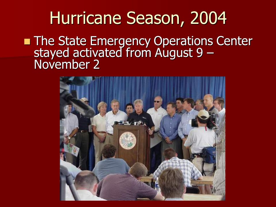 Hurricane Season, 2004 The State Emergency Operations Center stayed activated from August 9 – November 2.