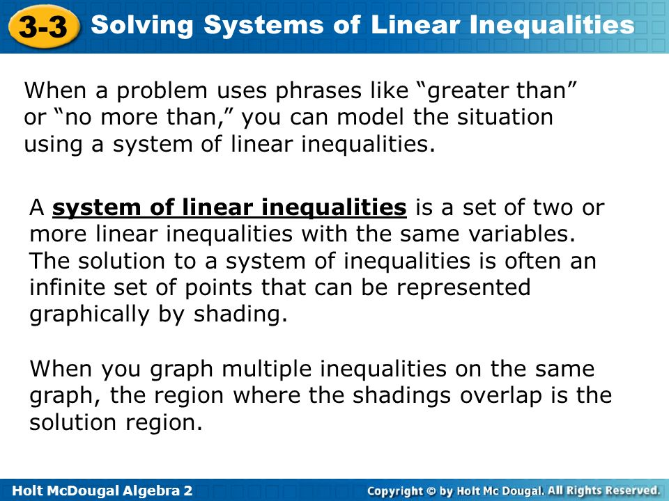 When a problem uses phrases like greater than or no more than, you can model the situation using a system of linear inequalities.