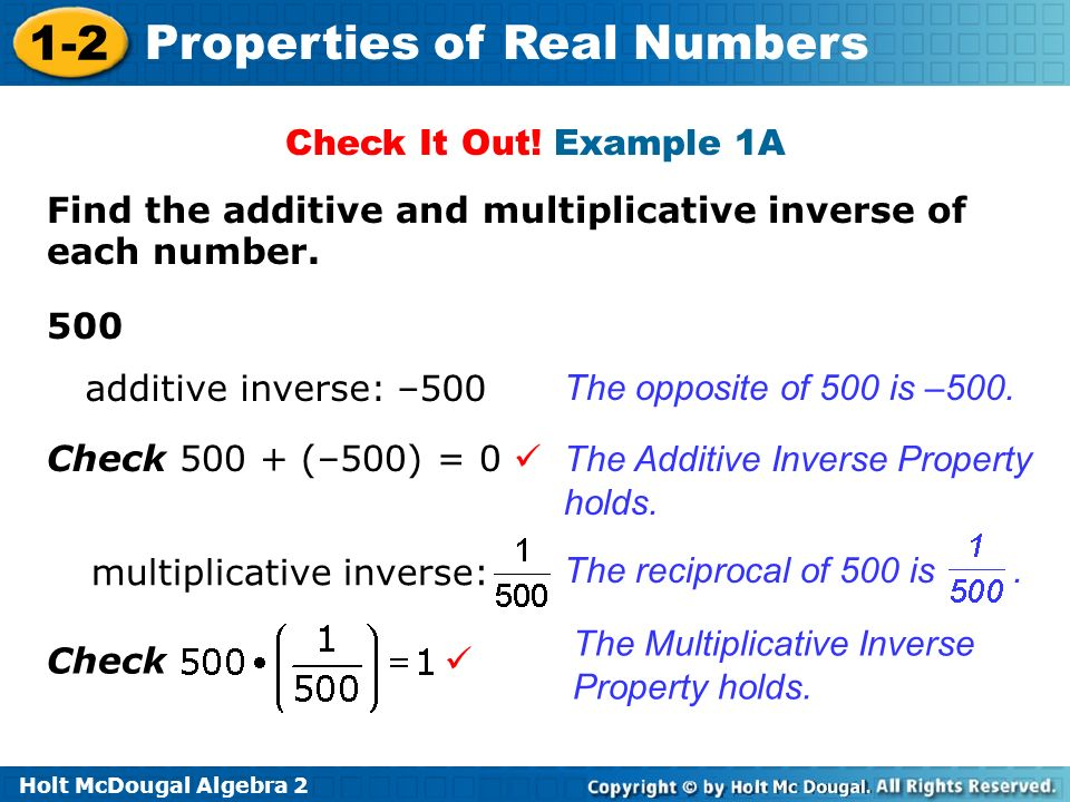 Check It Out! Example 1A Find the additive and multiplicative inverse of each number. 500. additive inverse: –500.