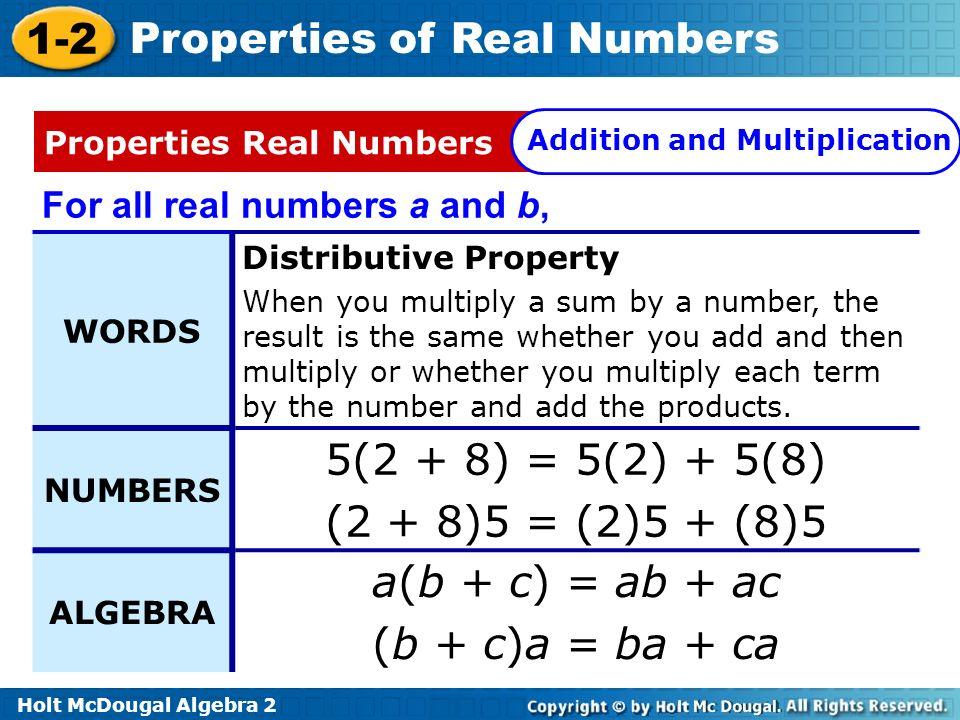 5(2 + 8) = 5(2) + 5(8) (2 + 8)5 = (2)5 + (8)5 a(b + c) = ab + ac