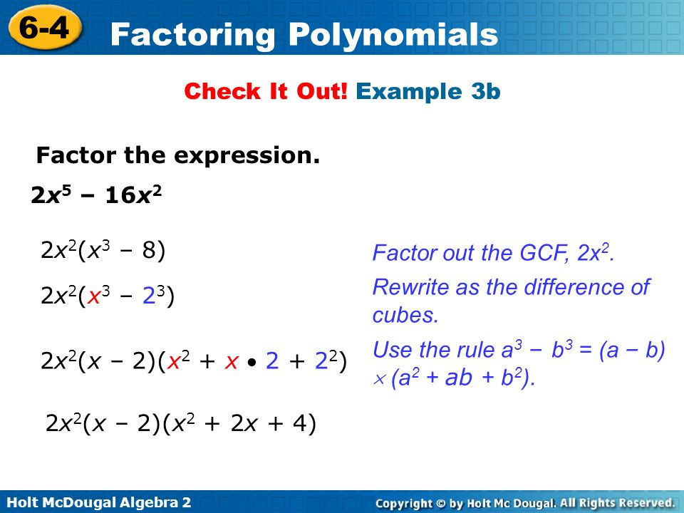Check It Out! Example 3bFactor the expression. 2x5 – 16x2. 2x2(x3 – 8) Factor out the GCF, 2x2. Rewrite as the difference of cubes.