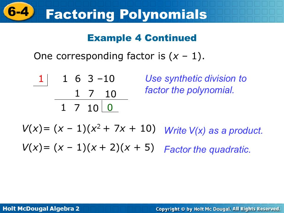 Example 4 ContinuedOne corresponding factor is (x – 1). 1. 1 6 3 –10. Use synthetic division to factor the polynomial.
