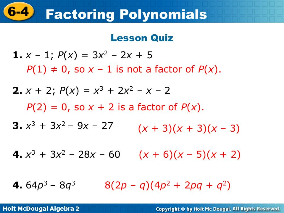 Lesson Quiz 1. x – 1; P(x) = 3x2 – 2x + 5. P(1) ≠ 0, so x – 1 is not a factor of P(x). 2. x + 2; P(x) = x3 + 2x2 – x – 2.