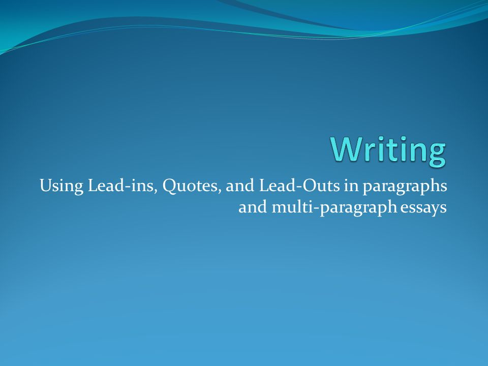 essay lead ins Lead-ins and signal phrases using direct quotations what are lead-ins lead-ins, also called signal phrases and tag lines, introduce direct quotations in a research paper.