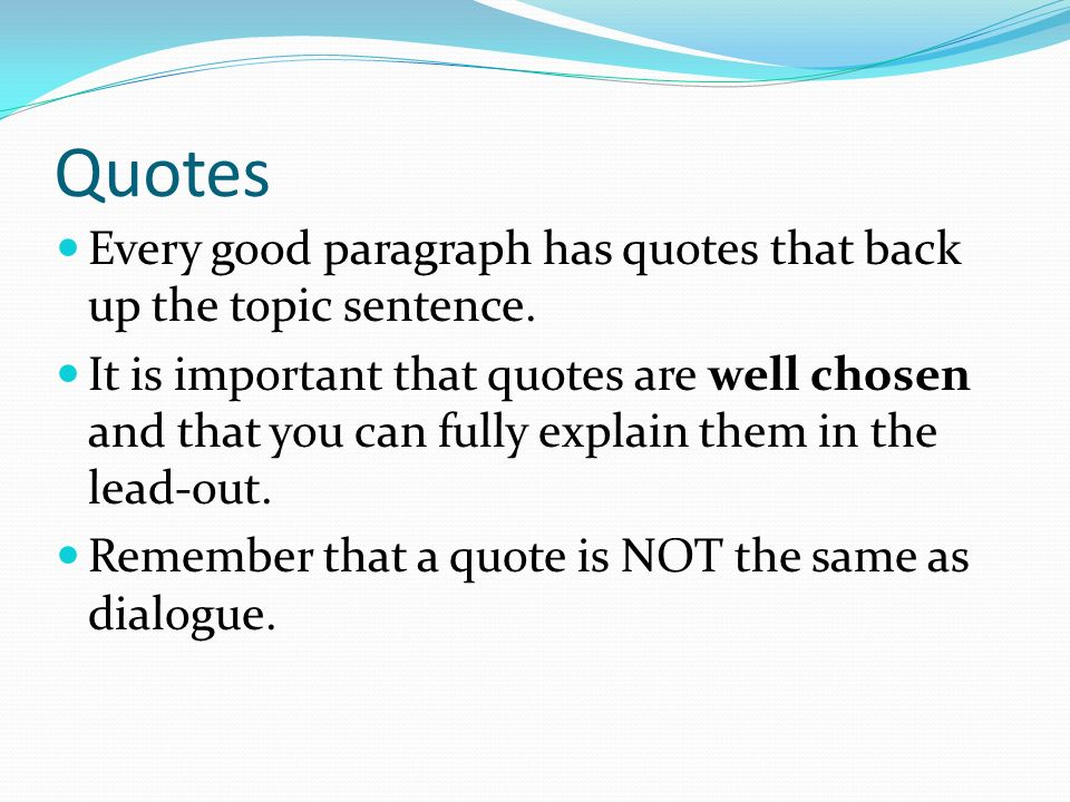 Quotes Every good paragraph has quotes that back up the topic sentence.