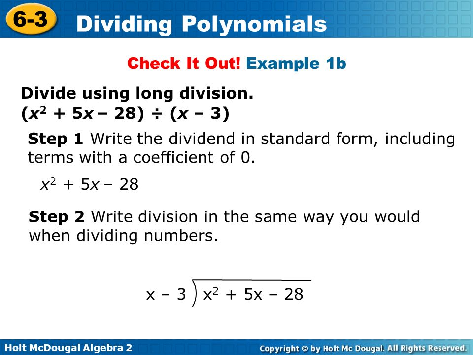 Check It Out! Example 1b Divide using long division. (x2 + 5x – 28) ÷ (x – 3) Step 1 Write the dividend in standard form, including.