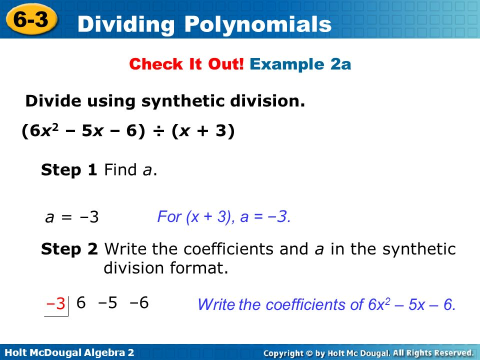 Check It Out! Example 2a Divide using synthetic division. (6x2 – 5x – 6) ÷ (x + 3) Step 1 Find a.