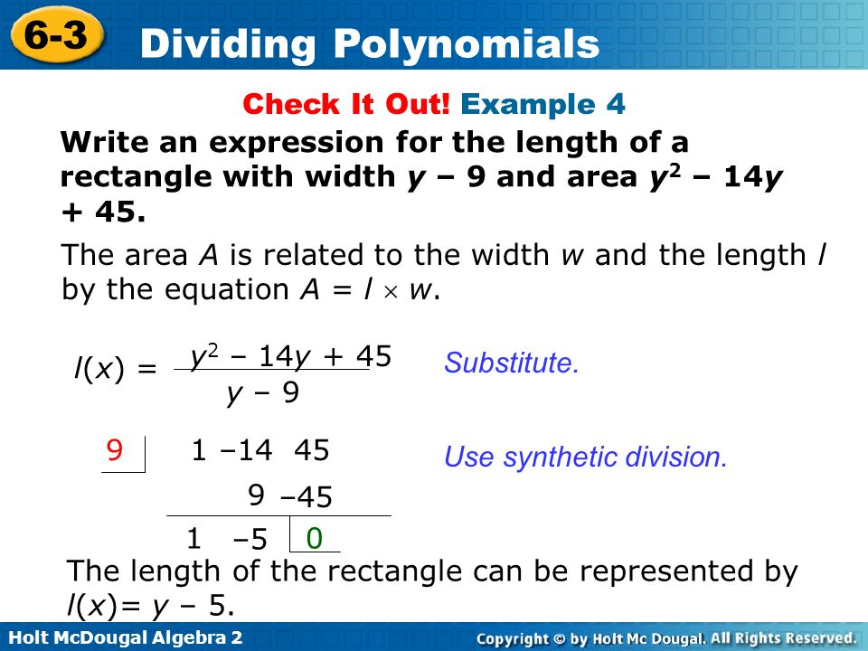 Check It Out! Example 4 Write an expression for the length of a rectangle with width y – 9 and area y2 – 14y + 45.