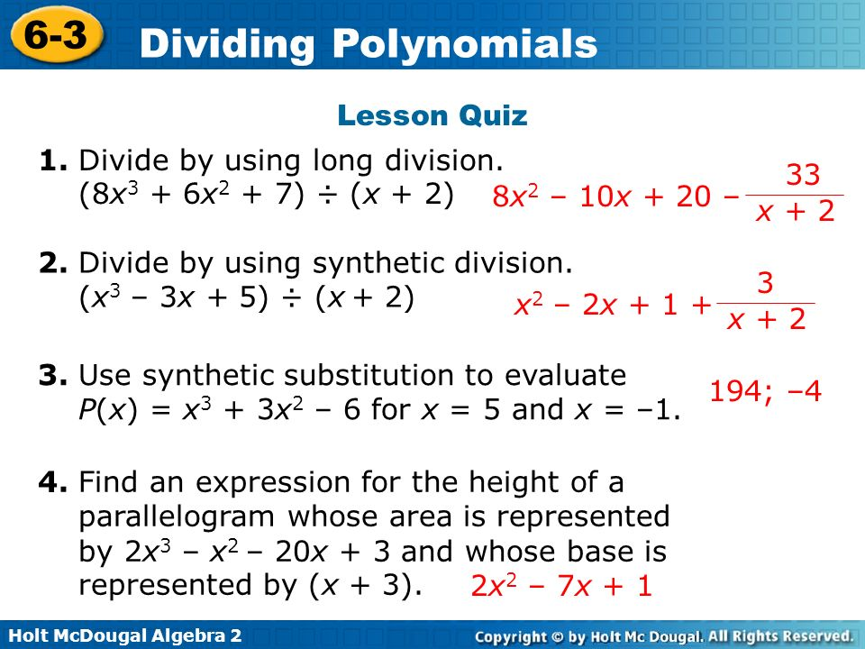 Lesson Quiz 1. Divide by using long division. (8x3 + 6x2 + 7) ÷ (x + 2) 8x2 – 10x + 20 – 33. x + 2.