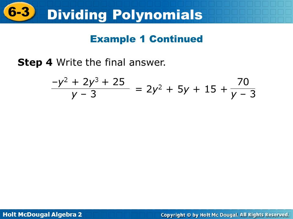 Example 1 Continued Step 4 Write the final answer. –y2 + 2y3 + 25 y – 3 = 2y2 + 5y + 15 + 70 y – 3