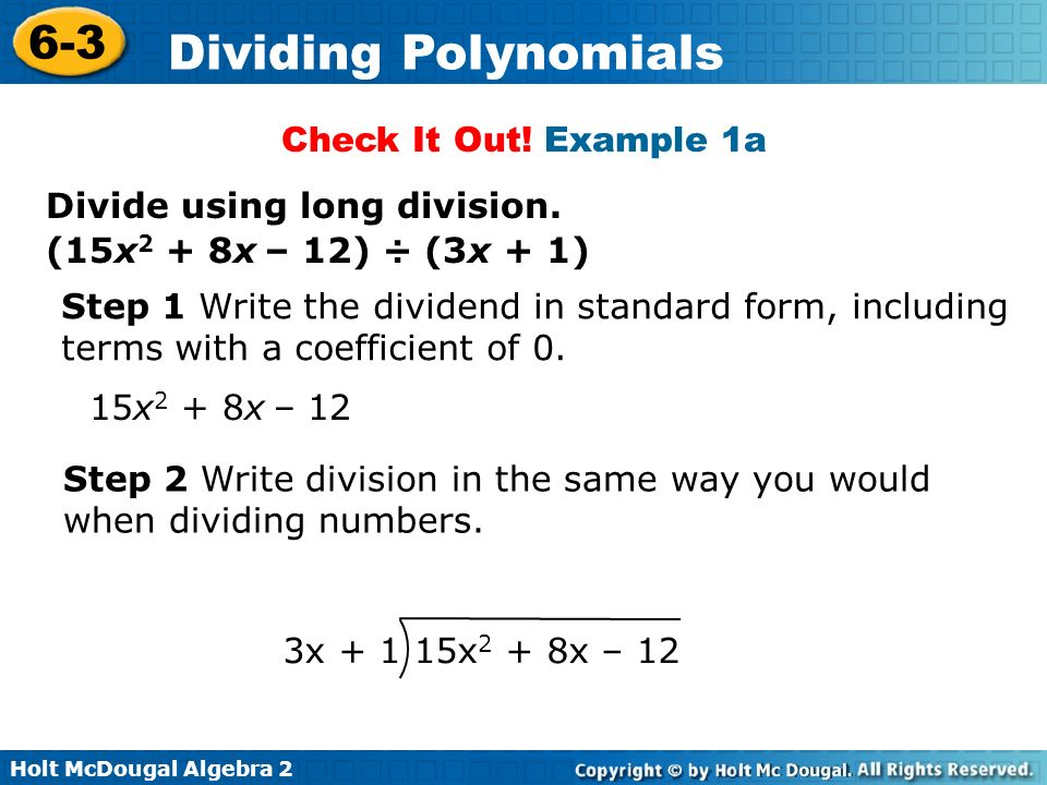 Check It Out! Example 1a Divide using long division. (15x2 + 8x – 12) ÷ (3x + 1) Step 1 Write the dividend in standard form, including.
