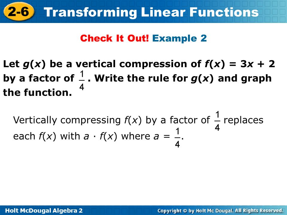 Check It Out! Example 2 Let g(x) be a vertical compression of f(x) = 3x + 2 by a factor of . Write the rule for g(x) and graph the function.