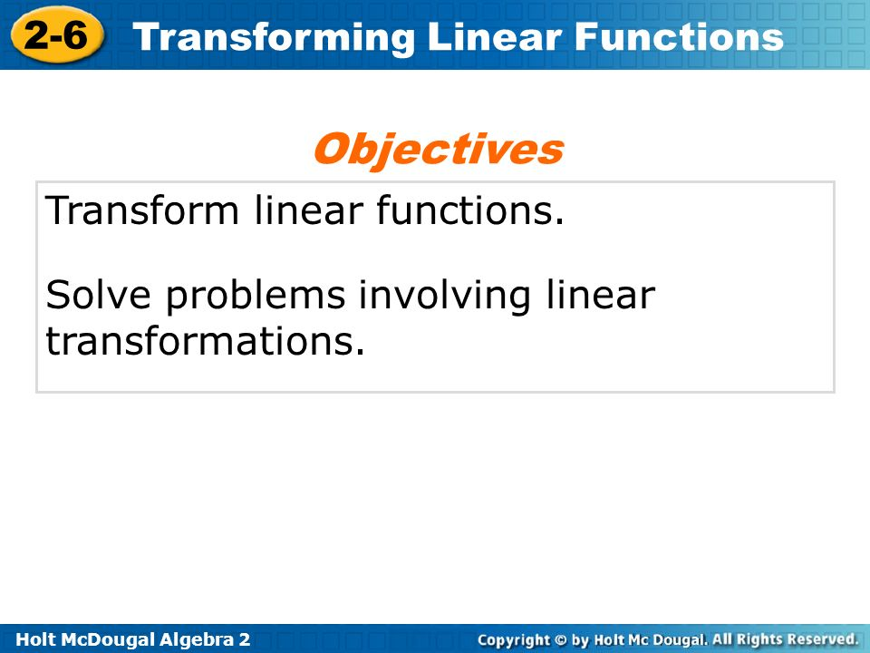 Objectives Transform linear functions.