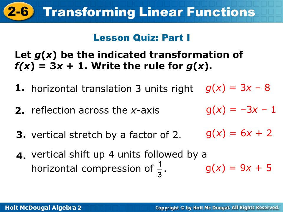Lesson Quiz: Part I Let g(x) be the indicated transformation of f(x) = 3x + 1. Write the rule for g(x).