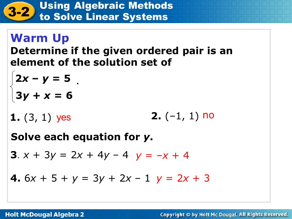 Warm Up Determine if the given ordered pair is an element of the solution set of. 2x – y = y + x = 6.