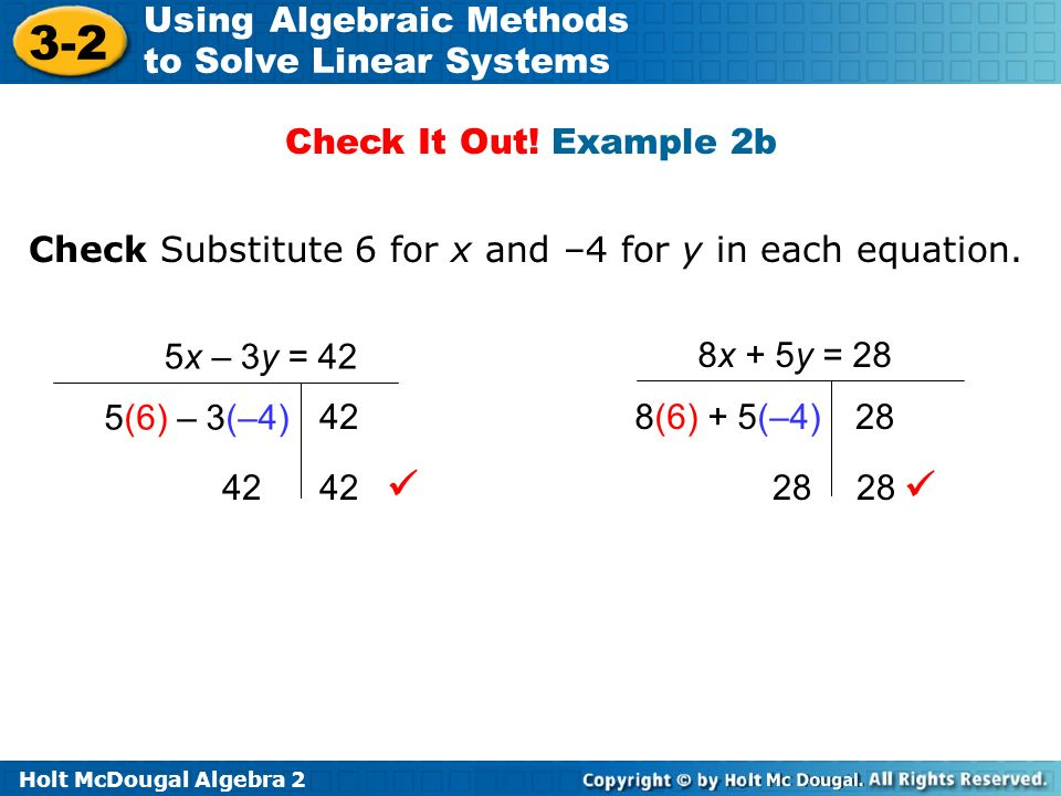 Check It Out! Example 2b Check Substitute 6 for x and –4 for y in each equation. 5x – 3y = 42. 8x + 5y = 28.