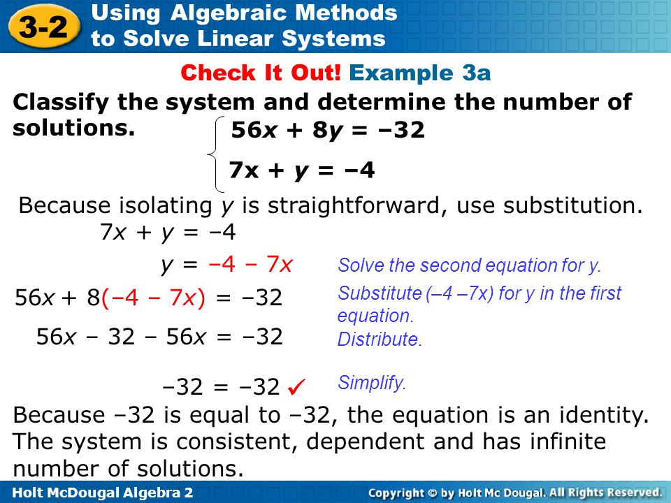 Check It Out! Example 3a Classify the system and determine the number of solutions. 56x + 8y = –32.