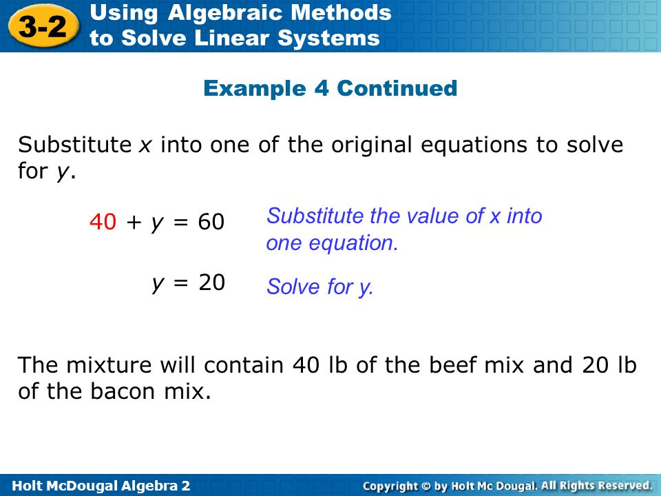 Example 4 Continued Substitute x into one of the original equations to solve for y. Substitute the value of x into one equation.
