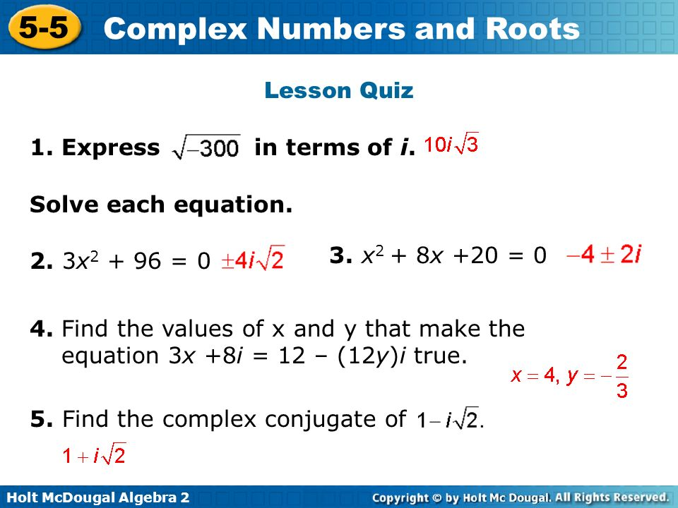 Lesson Quiz 1. Express in terms of i. Solve each equation. 3. x2 + 8x +20 = 0. 2. 3x2 + 96 = 0.