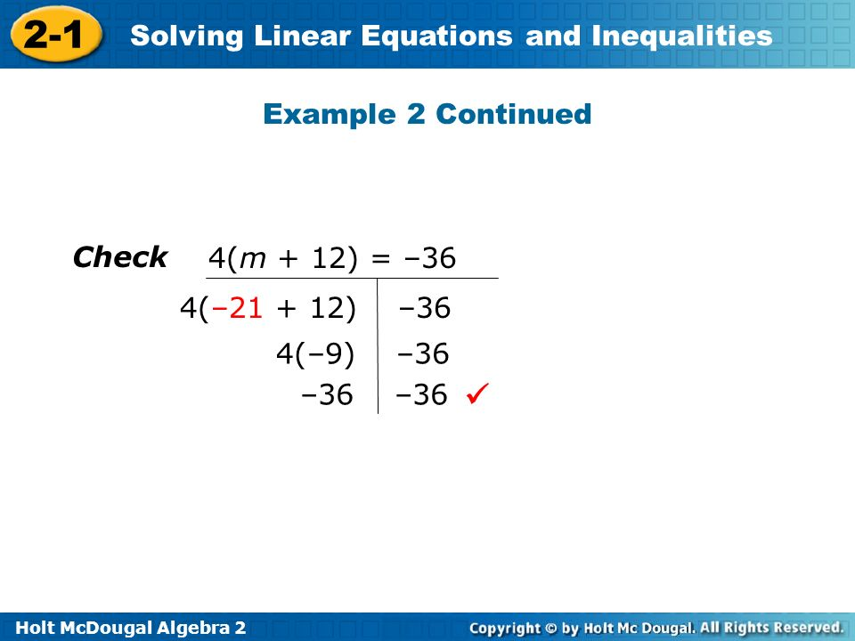  Example 2 Continued Check 4(m + 12) = –36 4(–21 + 12) –36 4(–9) –36