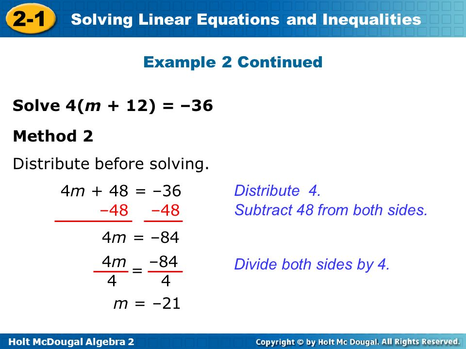 Example 2 Continued Solve 4(m + 12) = –36. Method 2. Distribute before solving. 4m + 48 = –36. Distribute 4.