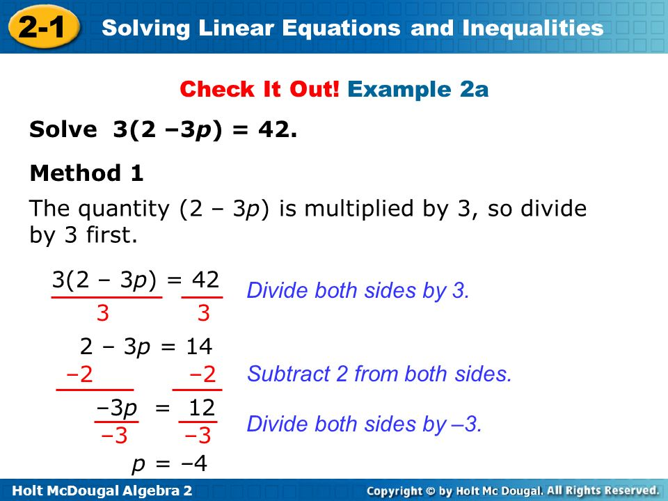 Check It Out! Example 2a Solve 3(2 –3p) = 42. Method 1. The quantity (2 – 3p) is multiplied by 3, so divide by 3 first.