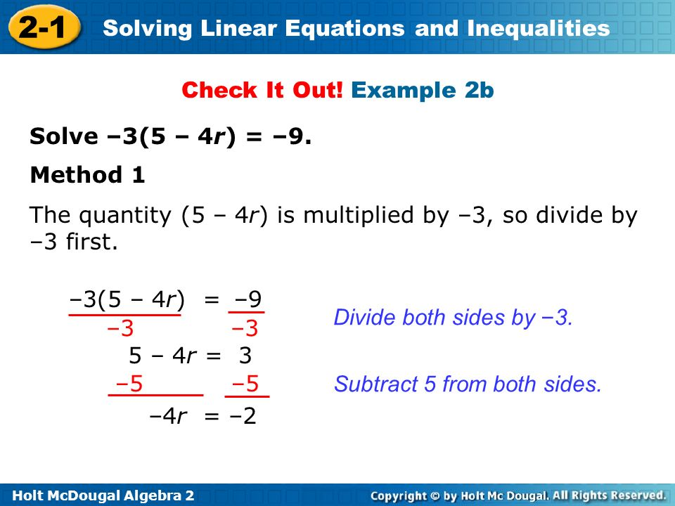 Check It Out! Example 2b Solve –3(5 – 4r) = –9. Method 1. The quantity (5 – 4r) is multiplied by –3, so divide by –3 first.