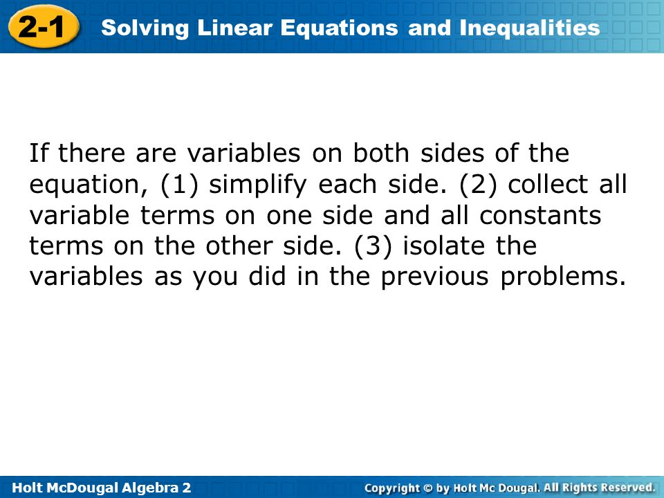 If there are variables on both sides of the equation, (1) simplify each side.
