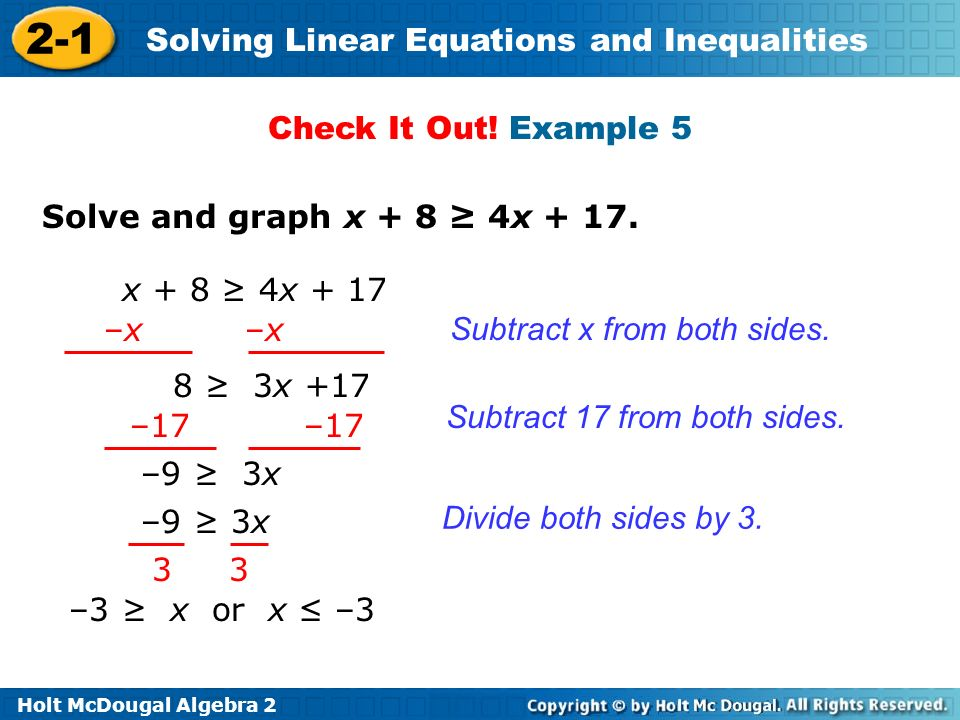 Check It Out! Example 5 Solve and graph x + 8 ≥ 4x + 17. x + 8 ≥ 4x + 17. –x –x. Subtract x from both sides.
