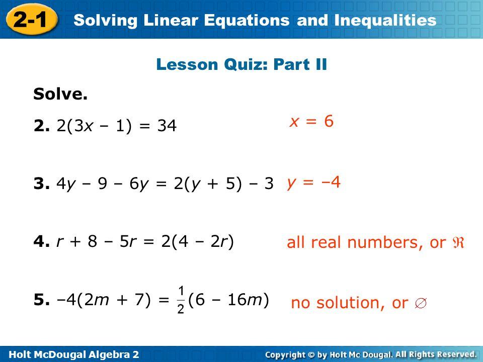 Lesson Quiz: Part II Solve. 2. 2(3x – 1) = 34. 3. 4y – 9 – 6y = 2(y + 5) – 3. 4. r + 8 – 5r = 2(4 – 2r)