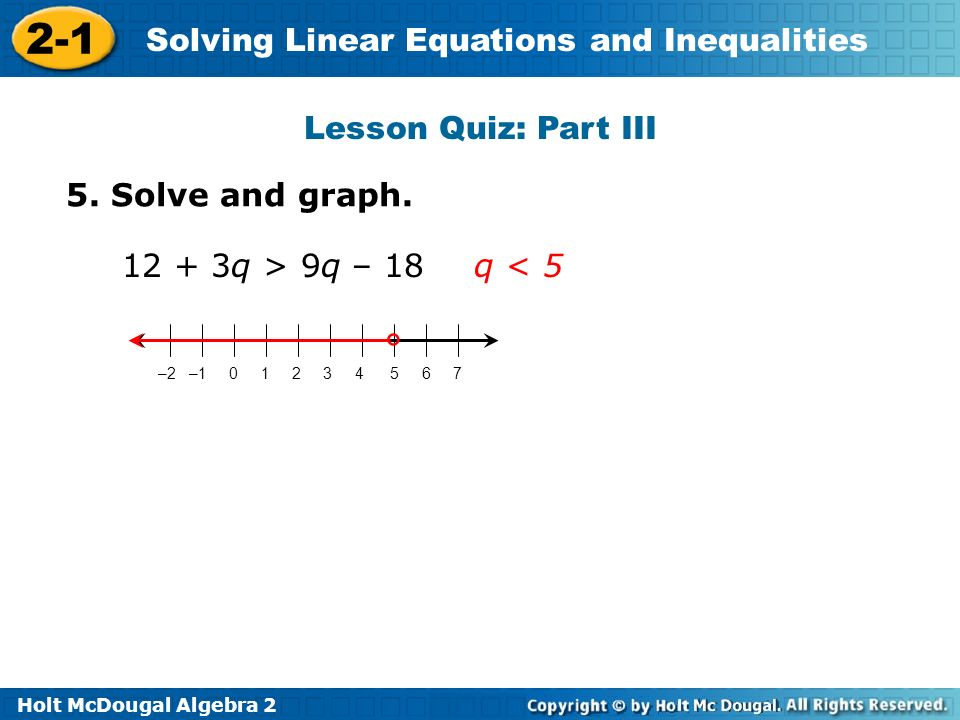 Lesson Quiz: Part III 5. Solve and graph. 12 + 3q > 9q – 18