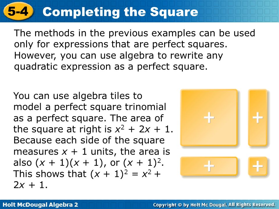 The methods in the previous examples can be used only for expressions that are perfect squares. However, you can use algebra to rewrite any quadratic expression as a perfect square.