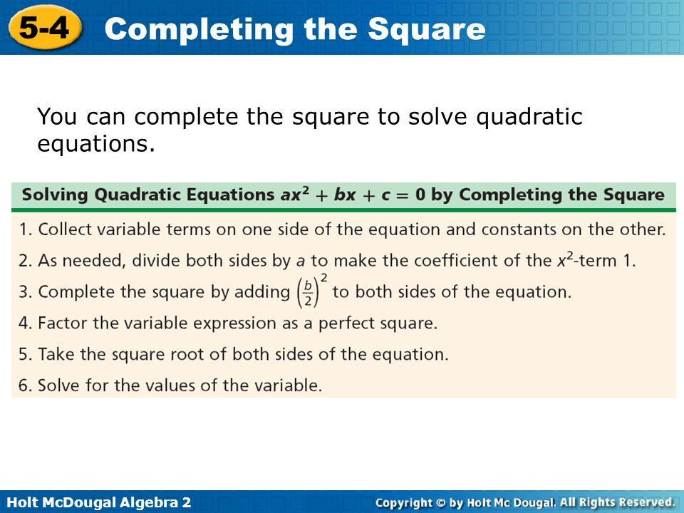 You can complete the square to solve quadratic equations.