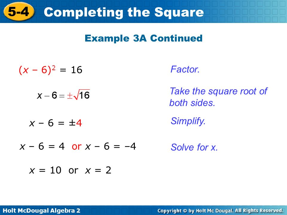 Example 3A Continued (x – 6)2 = 16. Factor. Take the square root of both sides. Simplify. x – 6 = ±4.